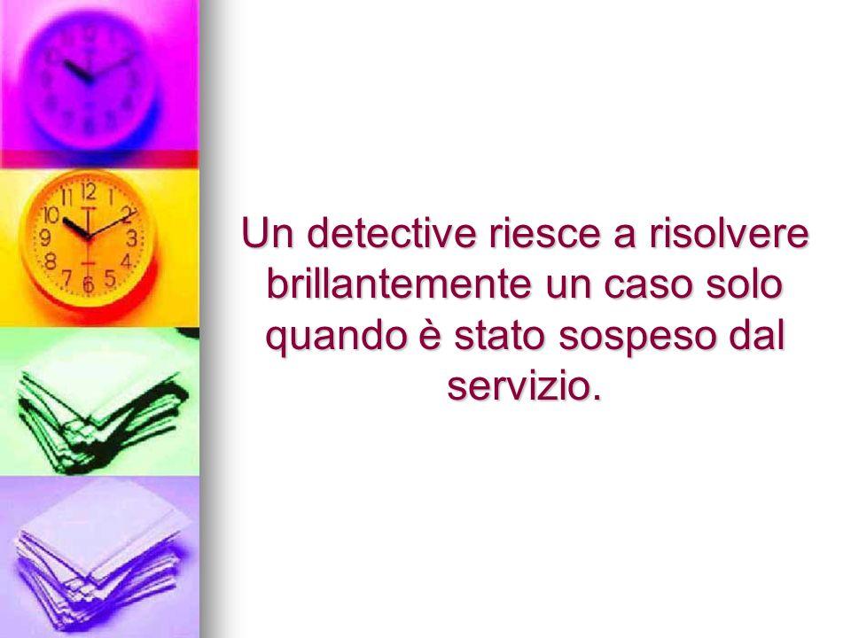 Un detective riesce a risolvere brillantemente un caso solo quando è stato sospeso dal servizio.