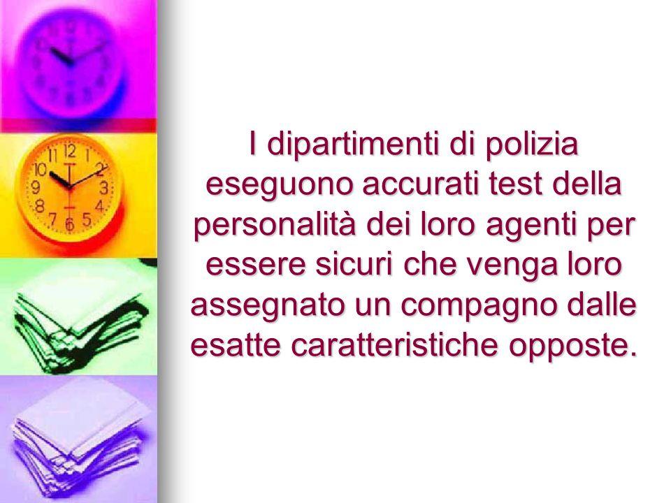 I dipartimenti di polizia eseguono accurati test della personalità dei loro agenti per essere sicuri che venga loro assegnato un compagno dalle esatte