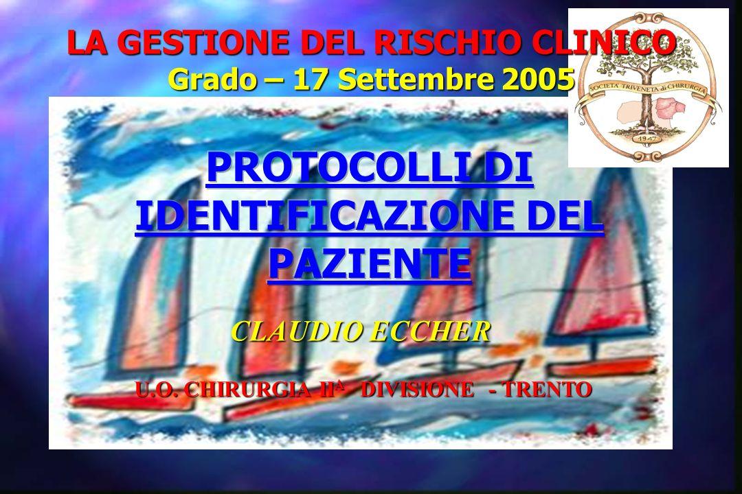 LA GESTIONE DEL RISCHIO CLINICO Grado – 17 Settembre 2005 CLAUDIO ECCHER U.O. CHIRURGIA II A DIVISIONE - TRENTO