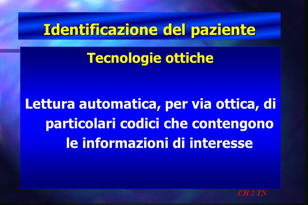 Identificazione del paziente CH 2 TN Tecnologie ottiche Lettura automatica, per via ottica, di particolari codici che contengono le informazioni di in