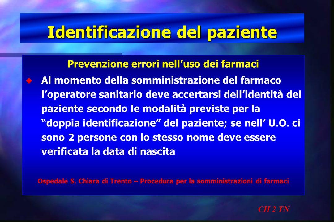 Identificazione del paziente CH 2 TN Prevenzione errori nelluso dei farmaci u u Al momento della somministrazione del farmaco loperatore sanitario dev