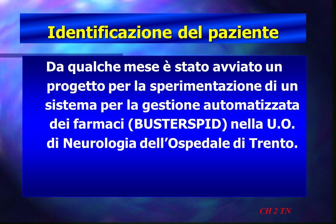 Identificazione del paziente CH 2 TN Da qualche mese è stato avviato un progetto per la sperimentazione di un sistema per la gestione automatizzata de