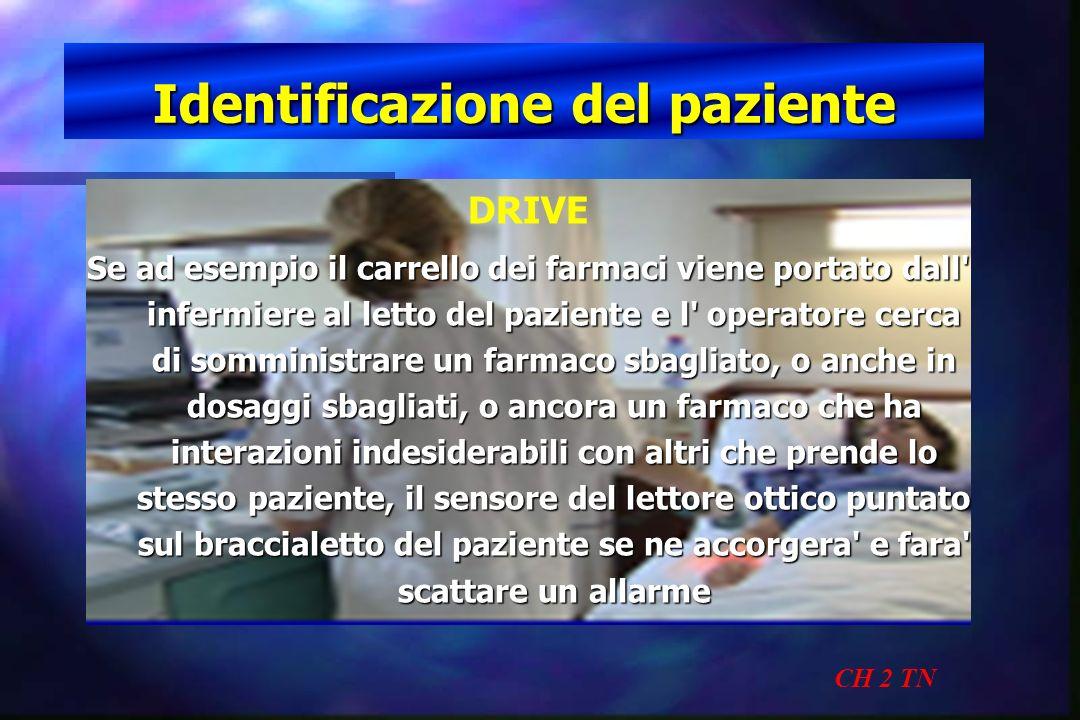 Identificazione del paziente CH 2 TN DRIVE Se ad esempio il carrello dei farmaci viene portato dall' infermiere al letto del paziente e l' operatore c