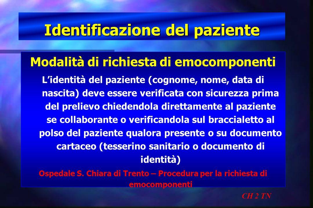 Identificazione del paziente CH 2 TN Modalità di richiesta di emocomponenti Lidentità del paziente (cognome, nome, data di nascita) deve essere verifi