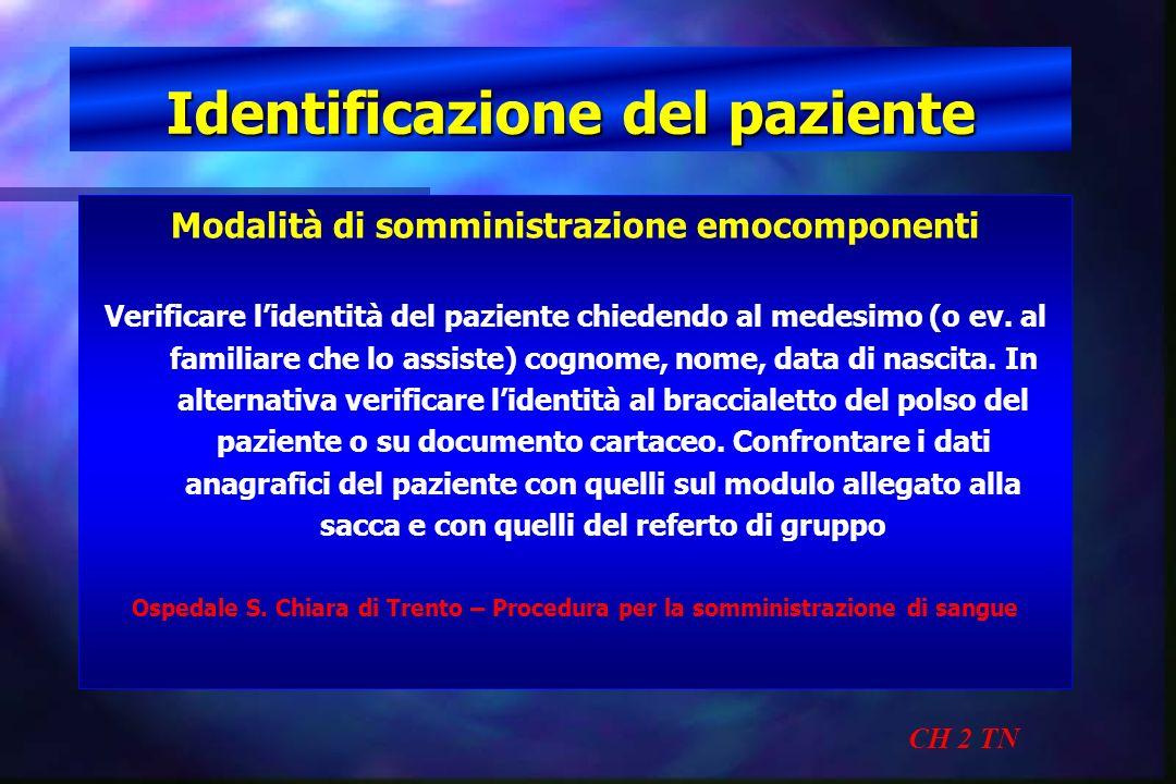 Identificazione del paziente CH 2 TN Modalità di somministrazione emocomponenti Verificare lidentità del paziente chiedendo al medesimo (o ev. al fami