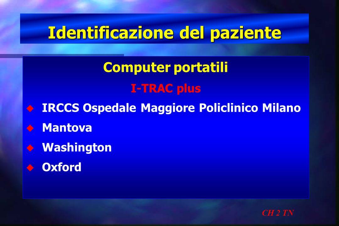 Identificazione del paziente CH 2 TN Computer portatili I-TRAC plus u u IRCCS Ospedale Maggiore Policlinico Milano u u Mantova u u Washington u u Oxfo