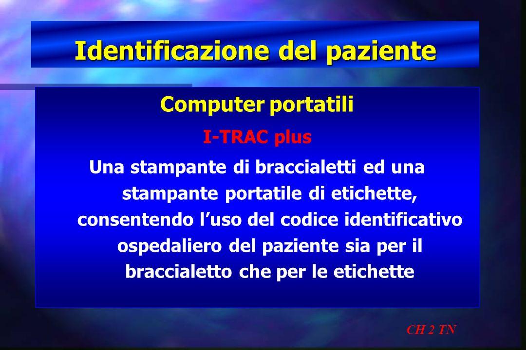 Identificazione del paziente CH 2 TN Computer portatili I-TRAC plus Una stampante di braccialetti ed una stampante portatile di etichette, consentendo