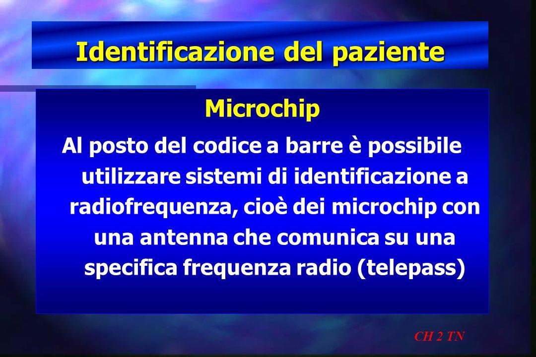 Identificazione del paziente CH 2 TN Microchip Al posto del codice a barre è possibile utilizzare sistemi di identificazione a radiofrequenza, cioè de