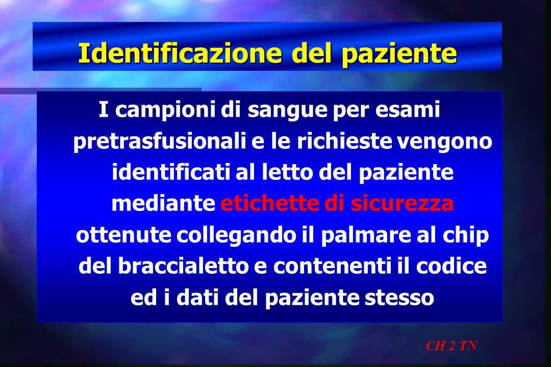 Identificazione del paziente CH 2 TN I campioni di sangue per esami pretrasfusionali e le richieste vengono identificati al letto del paziente mediant