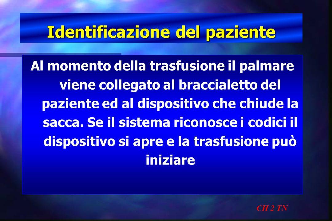 Identificazione del paziente CH 2 TN Al momento della trasfusione il palmare viene collegato al braccialetto del paziente ed al dispositivo che chiude