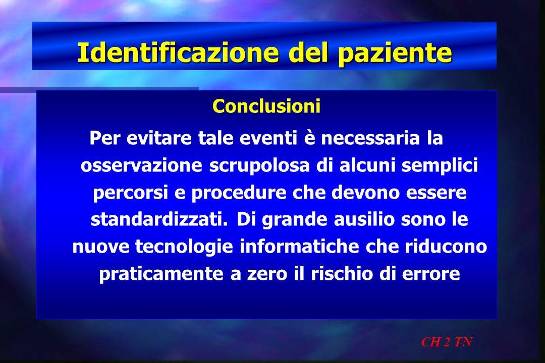 Identificazione del paziente CH 2 TN Conclusioni Per evitare tale eventi è necessaria la osservazione scrupolosa di alcuni semplici percorsi e procedu