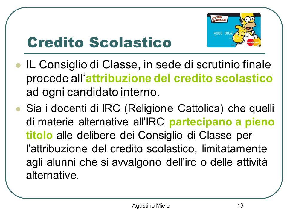 Agostino Miele Credito Scolastico IL Consiglio di Classe, in sede di scrutinio finale procede allattribuzione del credito scolastico ad ogni candidato