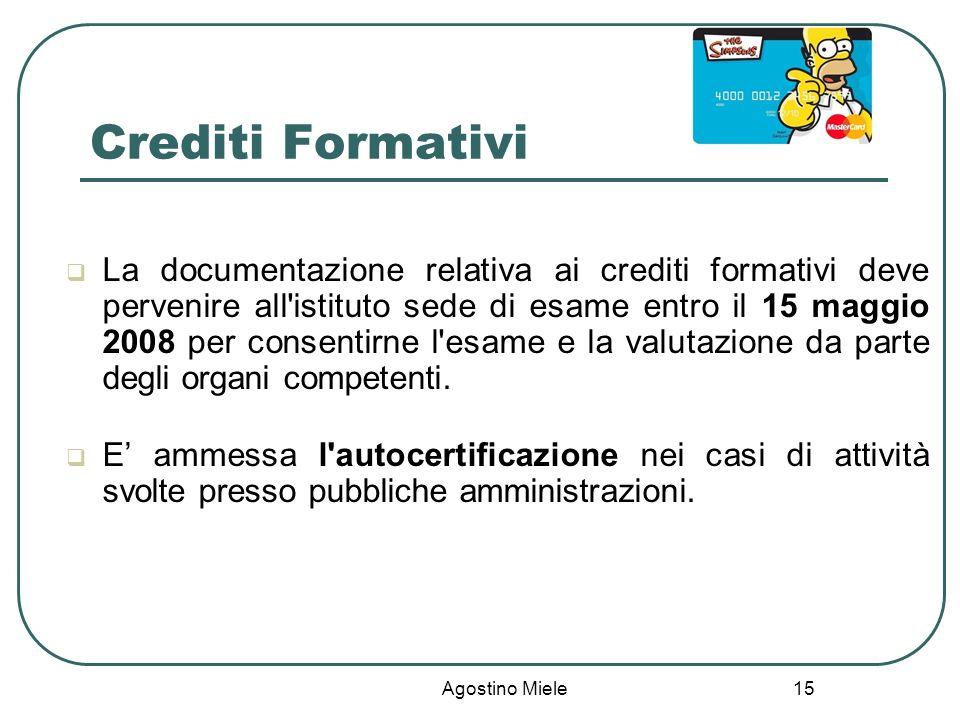 Agostino Miele Crediti Formativi La documentazione relativa ai crediti formativi deve pervenire all'istituto sede di esame entro il 15 maggio 2008 per