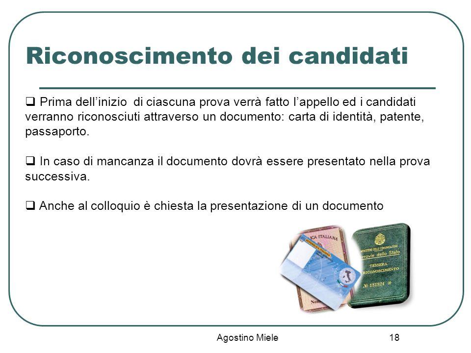 Agostino Miele Riconoscimento dei candidati Prima dellinizio di ciascuna prova verrà fatto lappello ed i candidati verranno riconosciuti attraverso un