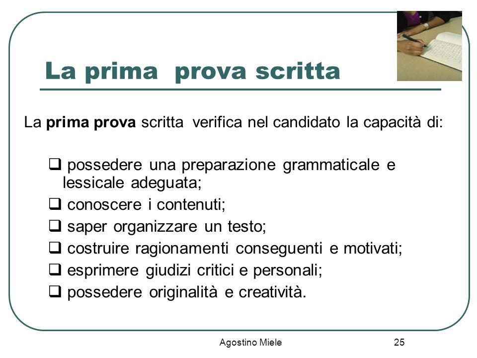 Agostino Miele La prima prova scritta La prima prova scritta verifica nel candidato la capacità di: possedere una preparazione grammaticale e lessical