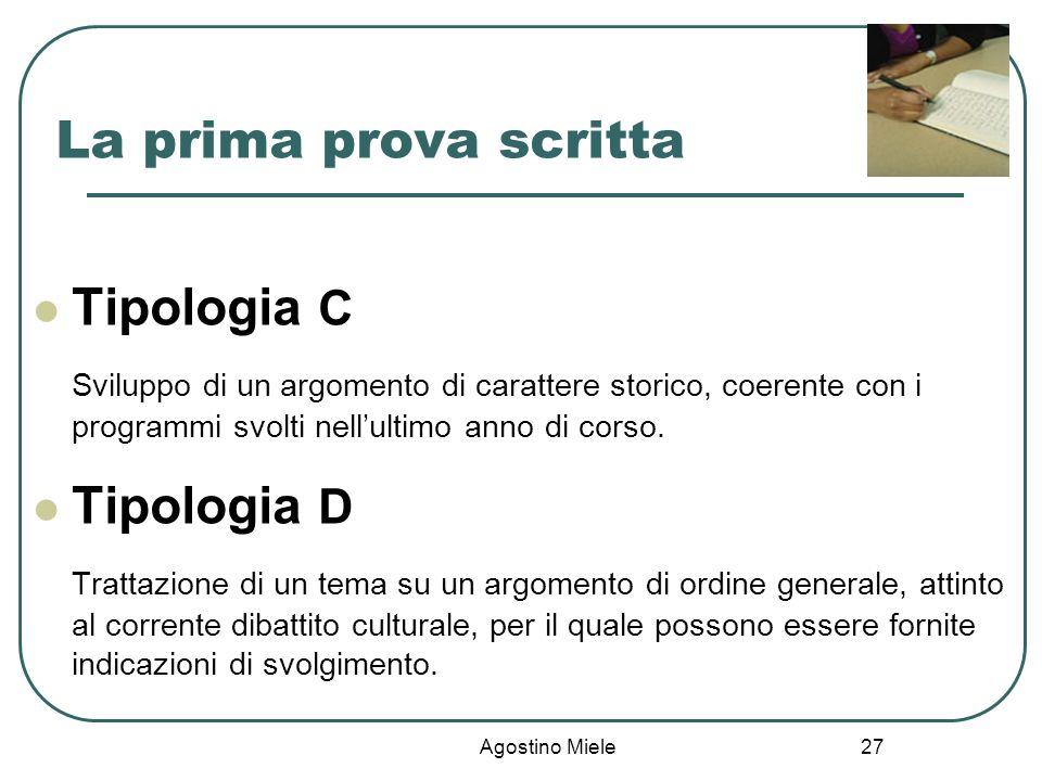 Agostino Miele Tipologia C Sviluppo di un argomento di carattere storico, coerente con i programmi svolti nellultimo anno di corso. Tipologia D Tratta