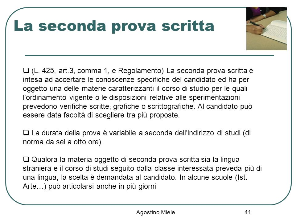 Agostino Miele La seconda prova scritta (L. 425, art.3, comma 1, e Regolamento) La seconda prova scritta è intesa ad accertare le conoscenze specifich