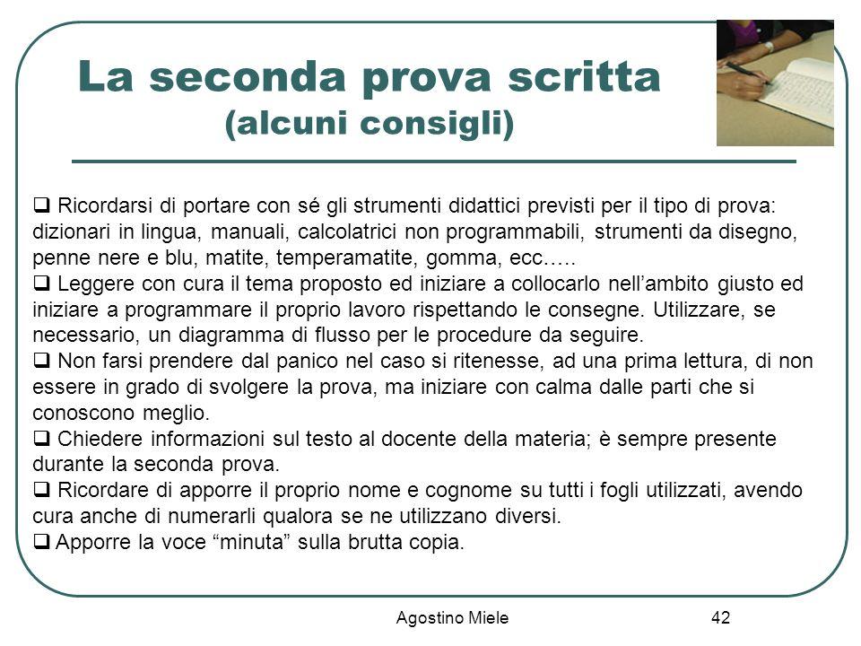 Agostino Miele La seconda prova scritta (alcuni consigli) Ricordarsi di portare con sé gli strumenti didattici previsti per il tipo di prova: dizionar