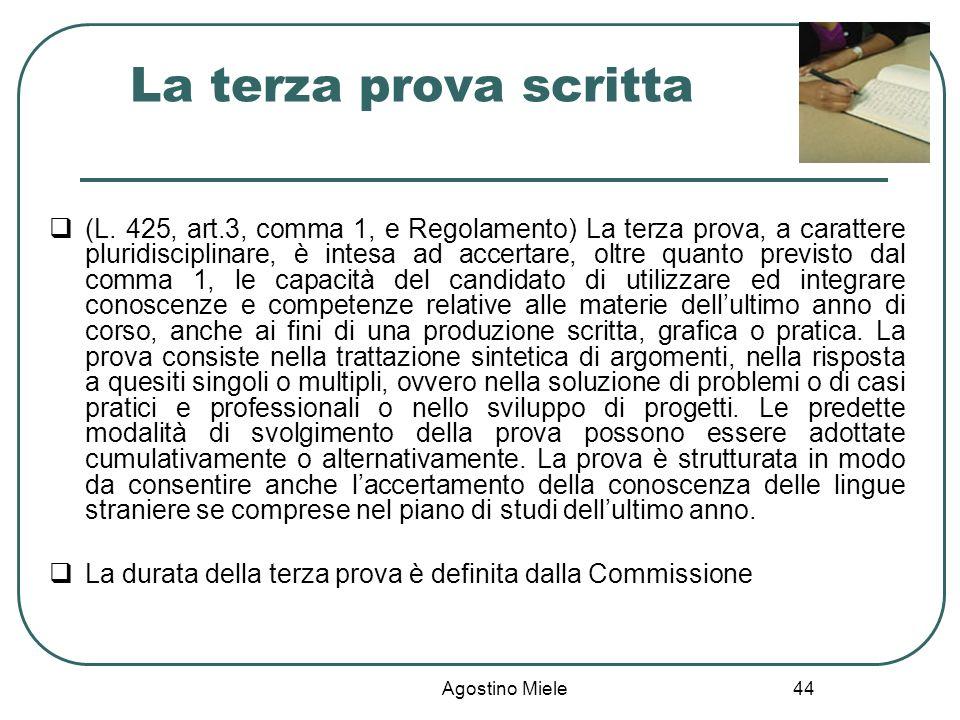 Agostino Miele (L. 425, art.3, comma 1, e Regolamento) La terza prova, a carattere pluridisciplinare, è intesa ad accertare, oltre quanto previsto dal