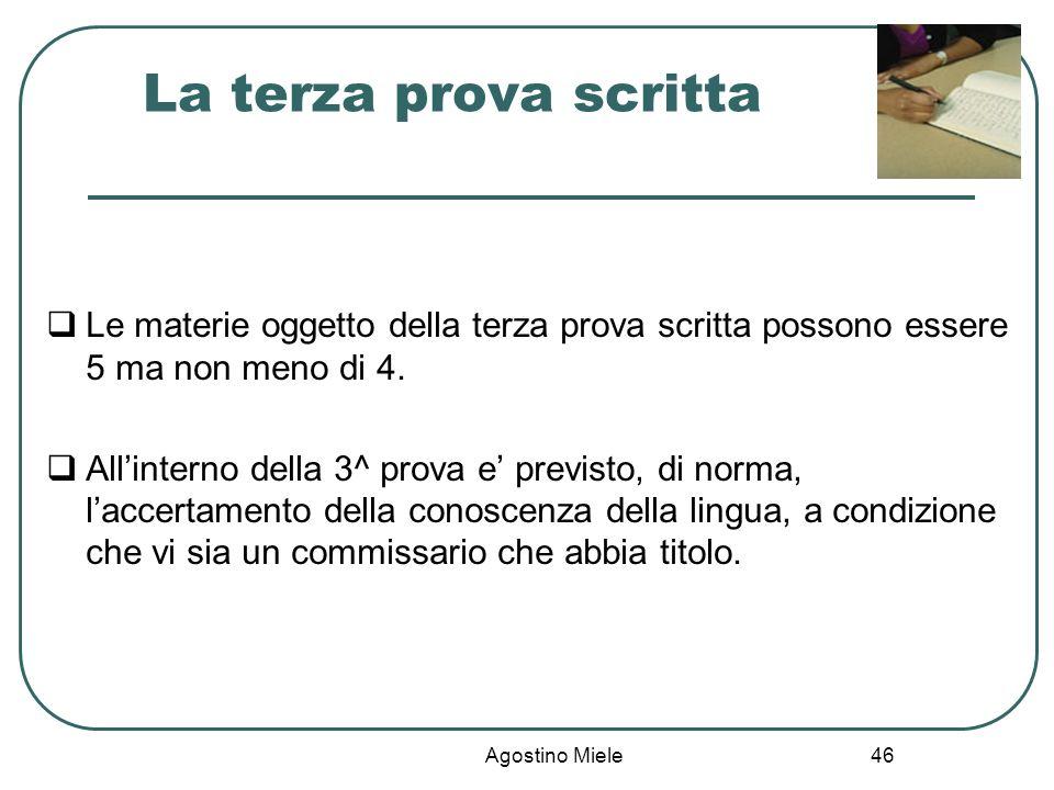 Agostino Miele Le materie oggetto della terza prova scritta possono essere 5 ma non meno di 4. Allinterno della 3^ prova e previsto, di norma, laccert