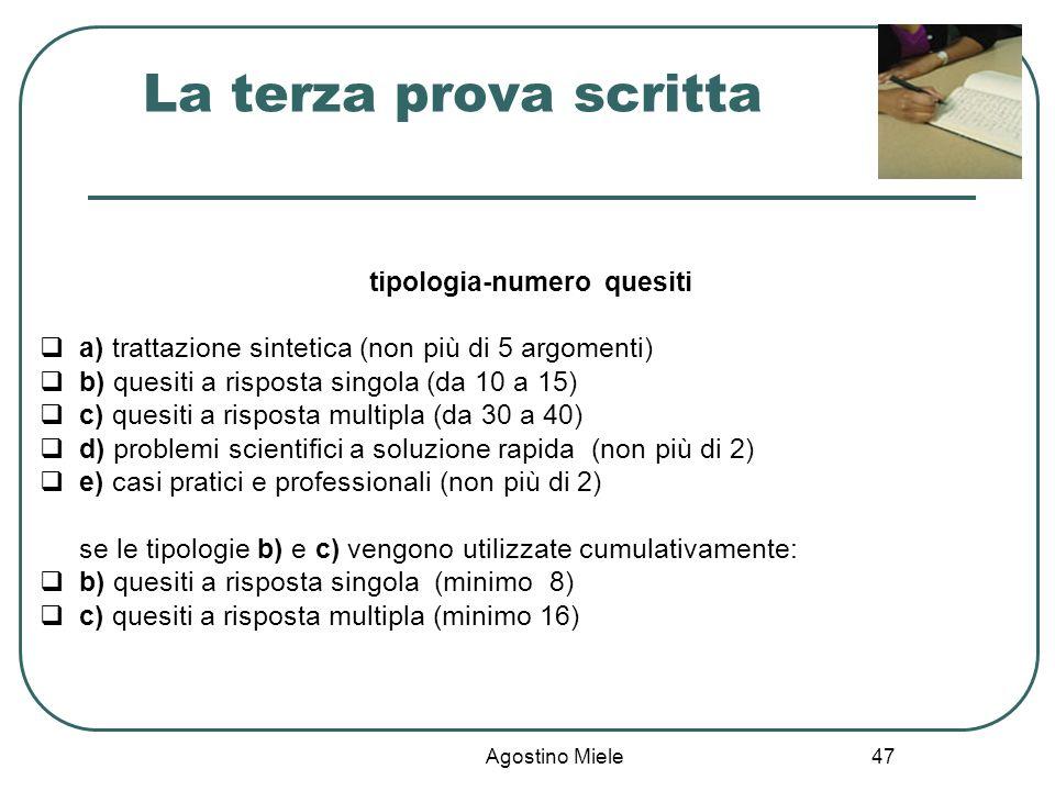 Agostino Miele tipologia-numero quesiti a) trattazione sintetica (non più di 5 argomenti) b) quesiti a risposta singola (da 10 a 15) c) quesiti a risp