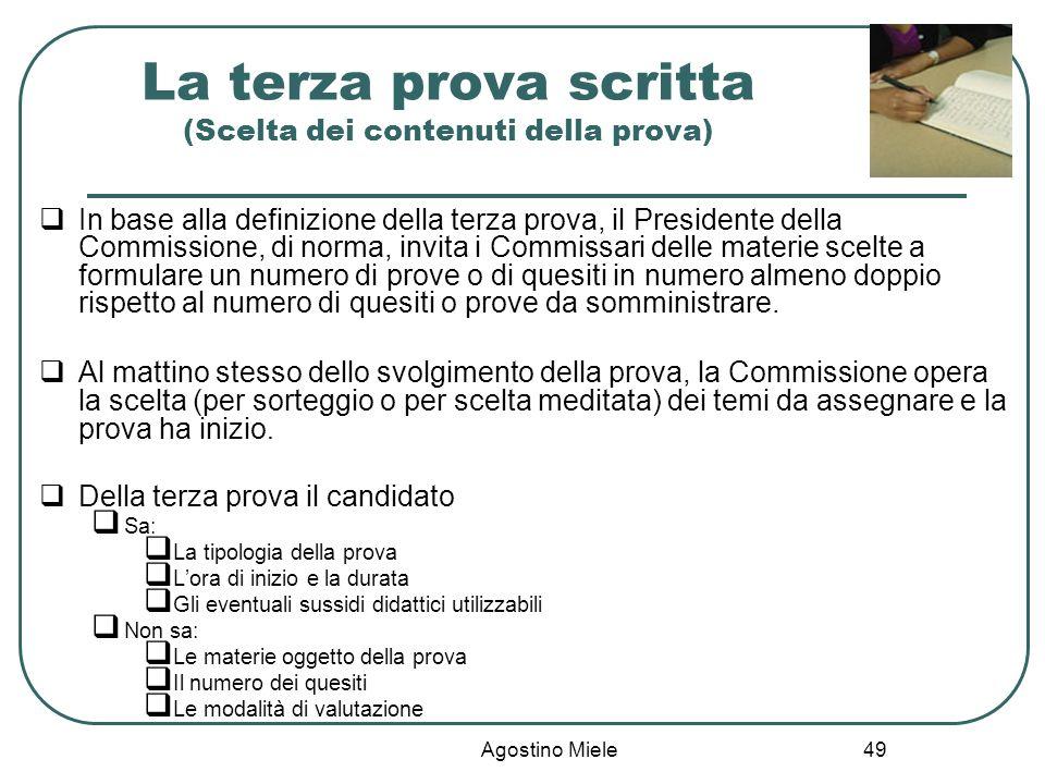Agostino Miele In base alla definizione della terza prova, il Presidente della Commissione, di norma, invita i Commissari delle materie scelte a formu