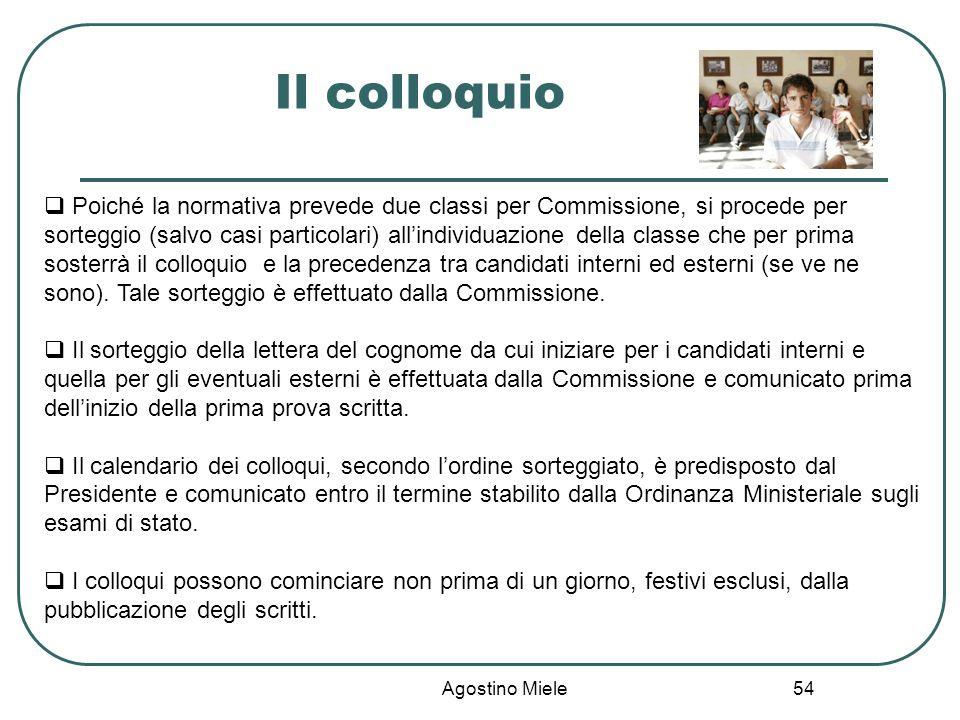 Agostino Miele Il colloquio Poiché la normativa prevede due classi per Commissione, si procede per sorteggio (salvo casi particolari) allindividuazion