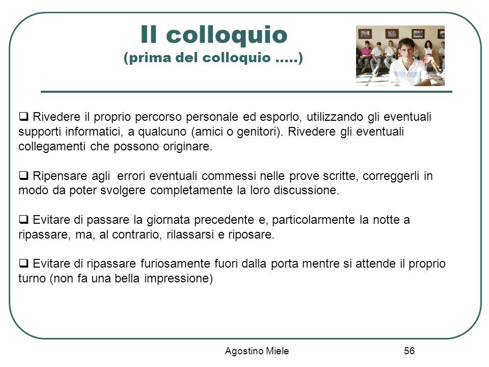 Agostino Miele Il colloquio (prima del colloquio …..) Rivedere il proprio percorso personale ed esporlo, utilizzando gli eventuali supporti informatic