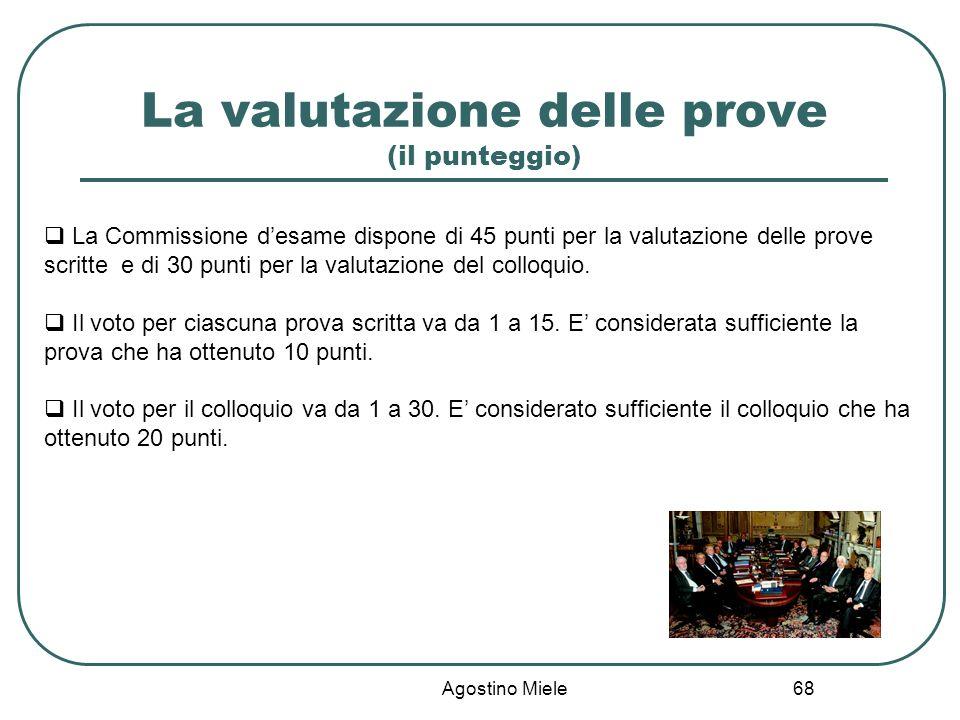 La valutazione delle prove (il punteggio) Agostino Miele La Commissione desame dispone di 45 punti per la valutazione delle prove scritte e di 30 punt