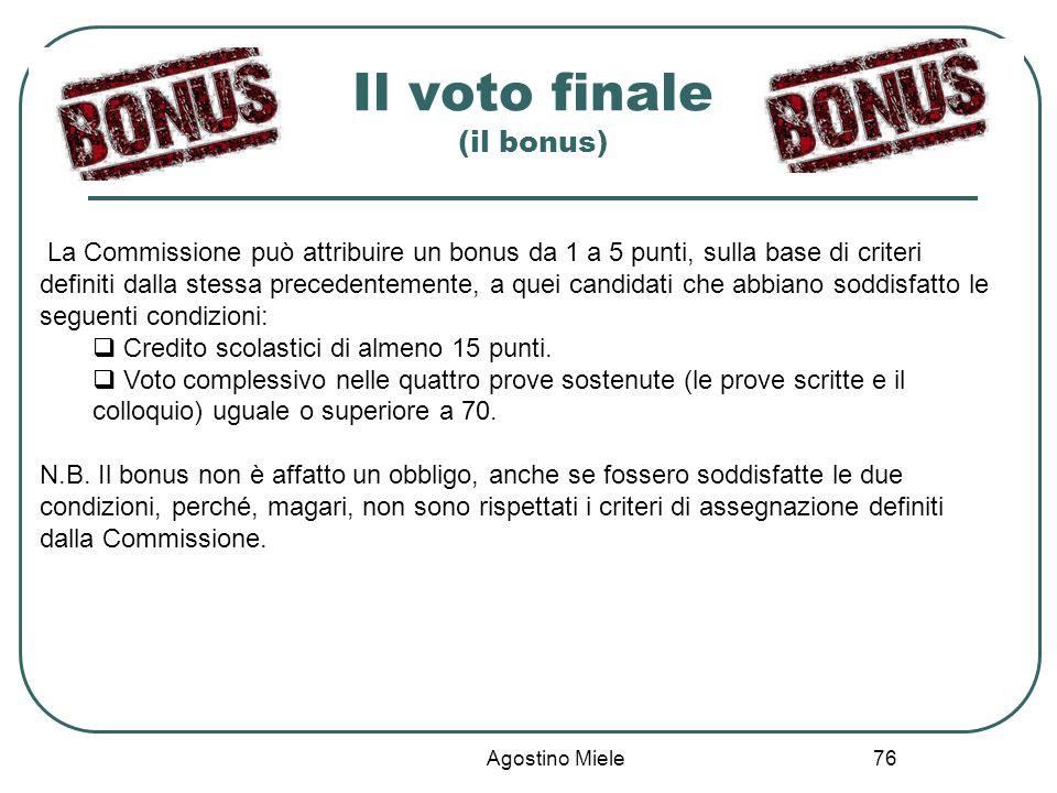 Agostino Miele Il voto finale (il bonus) La Commissione può attribuire un bonus da 1 a 5 punti, sulla base di criteri definiti dalla stessa precedente