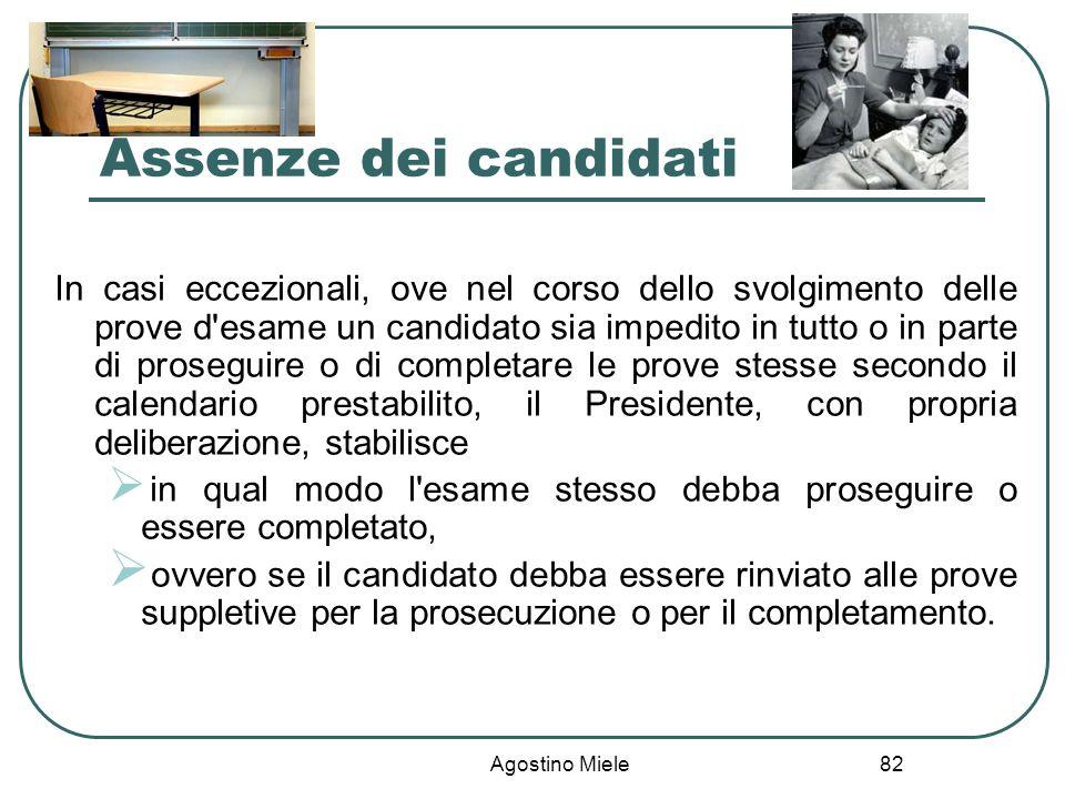 Agostino Miele Assenze dei candidati In casi eccezionali, ove nel corso dello svolgimento delle prove d'esame un candidato sia impedito in tutto o in