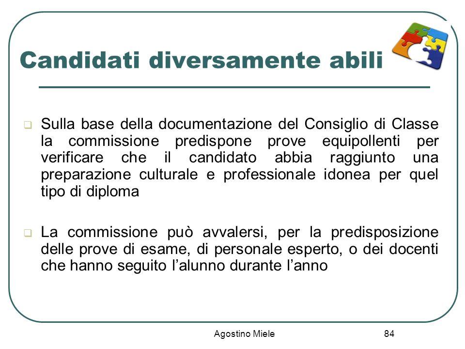 Agostino Miele Candidati diversamente abili Sulla base della documentazione del Consiglio di Classe la commissione predispone prove equipollenti per v
