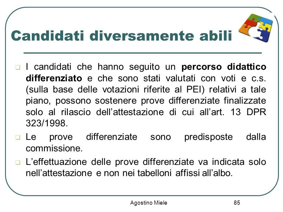 Agostino Miele Candidati diversamente abili I candidati che hanno seguito un percorso didattico differenziato e che sono stati valutati con voti e c.s