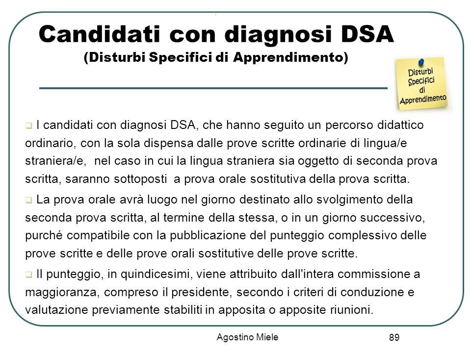 89 Ù Candidati con diagnosi DSA (Disturbi Specifici di Apprendimento) I candidati con diagnosi DSA, che hanno seguito un percorso didattico ordinario,