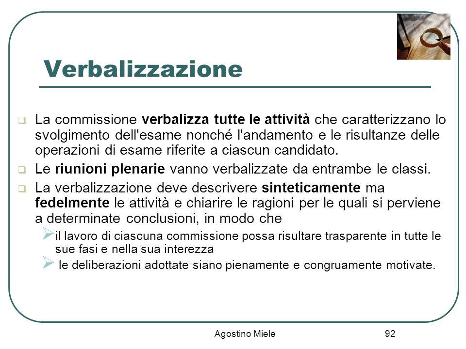 Agostino Miele Verbalizzazione La commissione verbalizza tutte le attività che caratterizzano lo svolgimento dell'esame nonché l'andamento e le risult