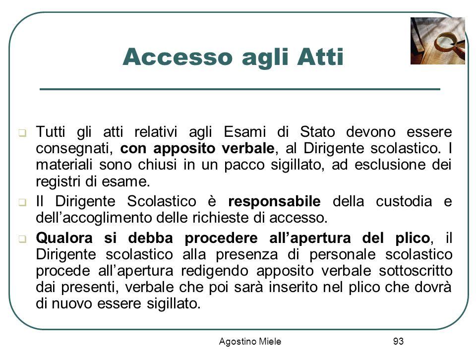 Agostino Miele Accesso agli Atti Tutti gli atti relativi agli Esami di Stato devono essere consegnati, con apposito verbale, al Dirigente scolastico.