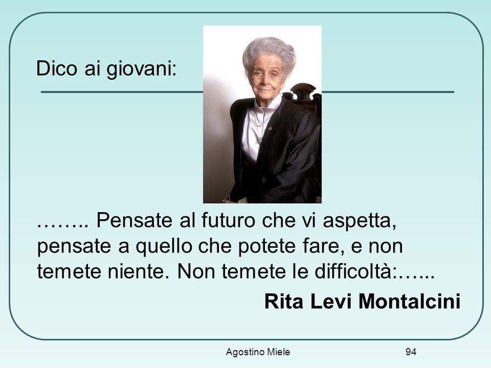 Dico ai giovani: …….. Pensate al futuro che vi aspetta, pensate a quello che potete fare, e non temete niente. Non temete le difficoltà:…... Rita Levi