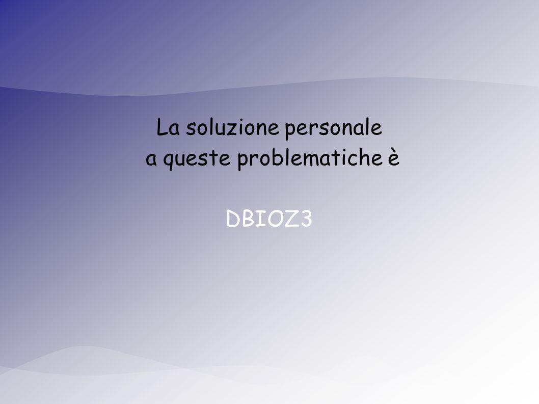La soluzione personale a queste problematiche è DBIOZ3