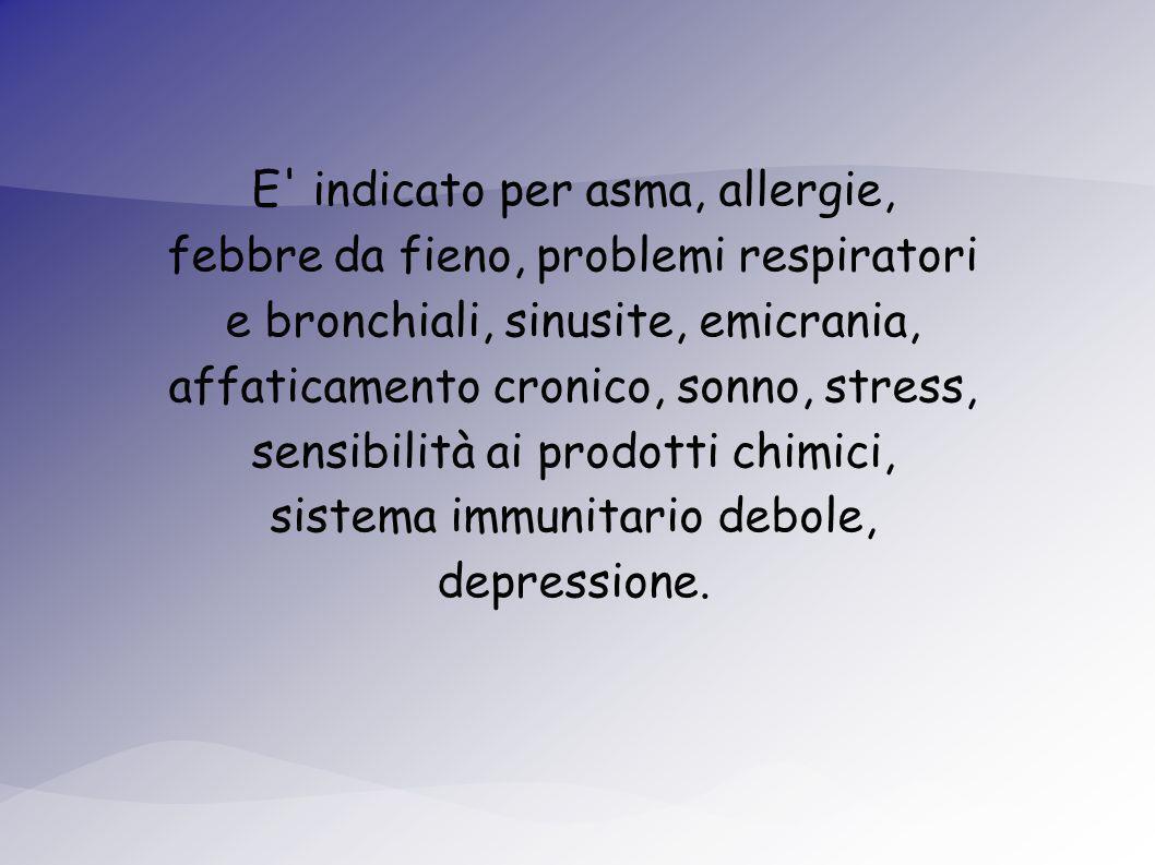 E indicato per asma, allergie, febbre da fieno, problemi respiratori e bronchiali, sinusite, emicrania, affaticamento cronico, sonno, stress, sensibilità ai prodotti chimici, sistema immunitario debole, depressione.