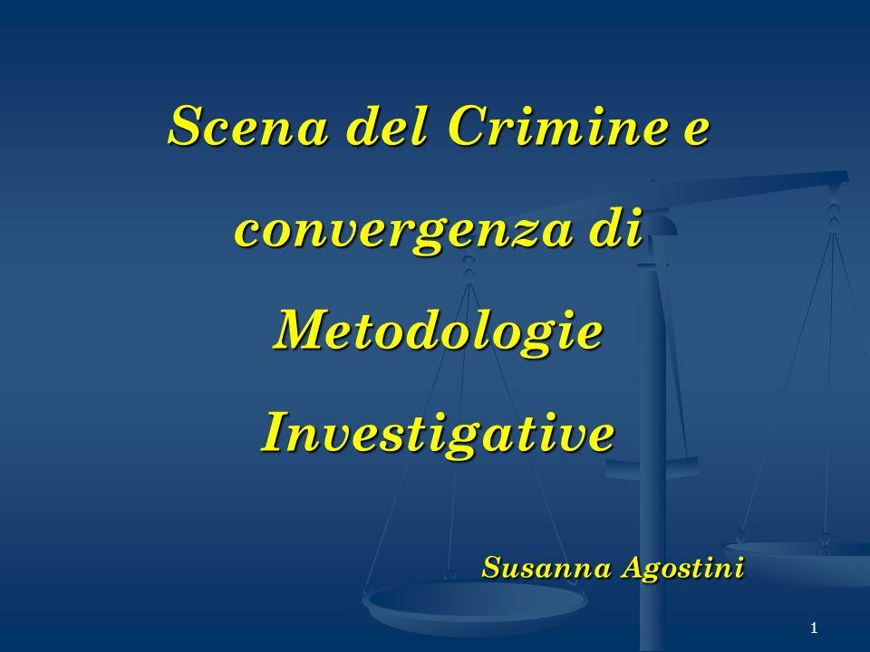 1 Scena del Crimine e convergenza di MetodologieInvestigative Susanna Agostini