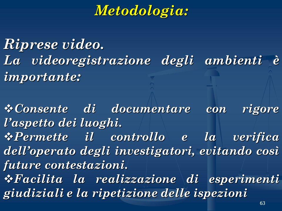 63Metodologia: Riprese video. La videoregistrazione degli ambienti è importante : Consente di documentare con rigore laspetto dei luoghi. Consente di