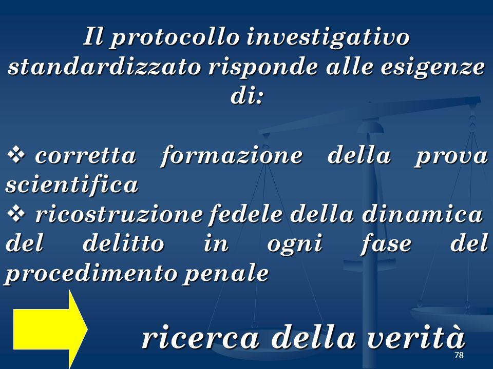 78 Il protocollo investigativo standardizzato risponde alle esigenze di: corretta formazione della prova scientifica corretta formazione della prova s