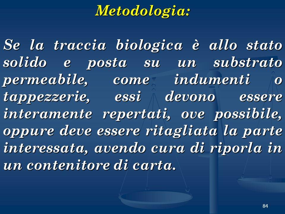 84Metodologia: Se la traccia biologica è allo stato solido e posta su un substrato permeabile, come indumenti o tappezzerie, essi devono essere intera