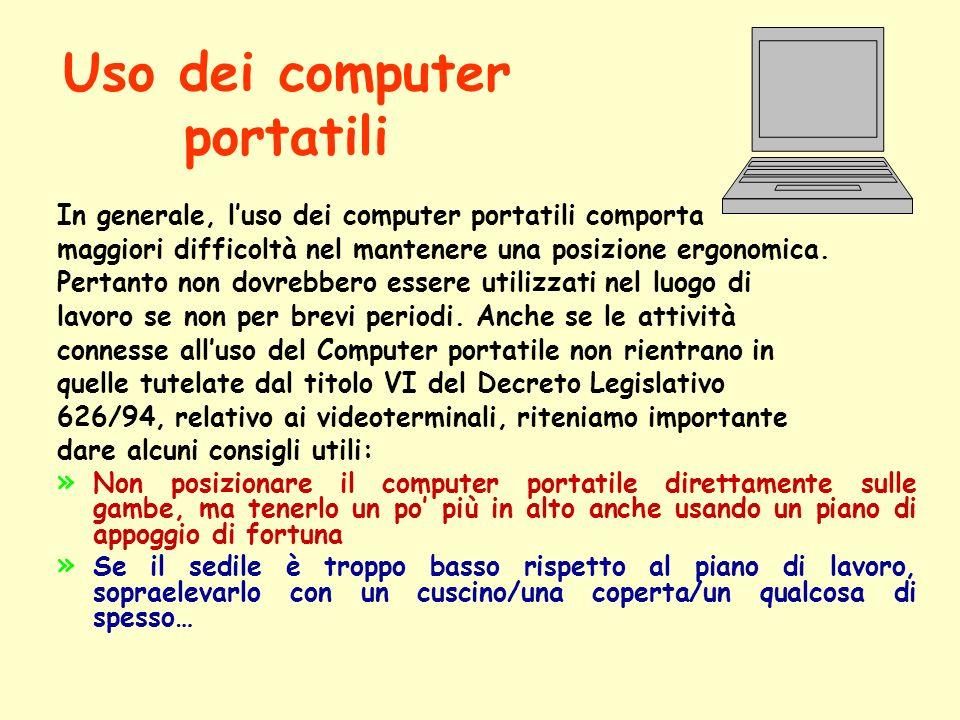 Uso dei computer portatili In generale, luso dei computer portatili comporta maggiori difficoltà nel mantenere una posizione ergonomica. Pertanto non