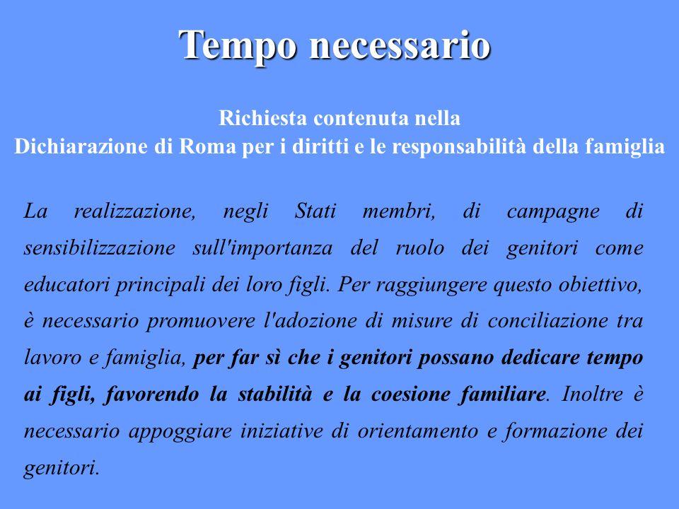 Tempo necessario Richiesta contenuta nella Dichiarazione di Roma per i diritti e le responsabilità della famiglia La realizzazione, negli Stati membri