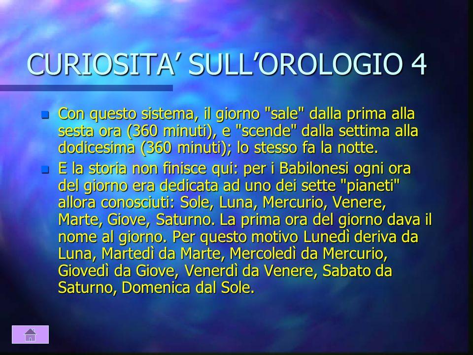 CURIOSITA SULLOROLOGIO 3 n Il numero 360 era dunque un numero molto importante, ed erano importanti e magici tutti i suoi sottomultipli, in particolar