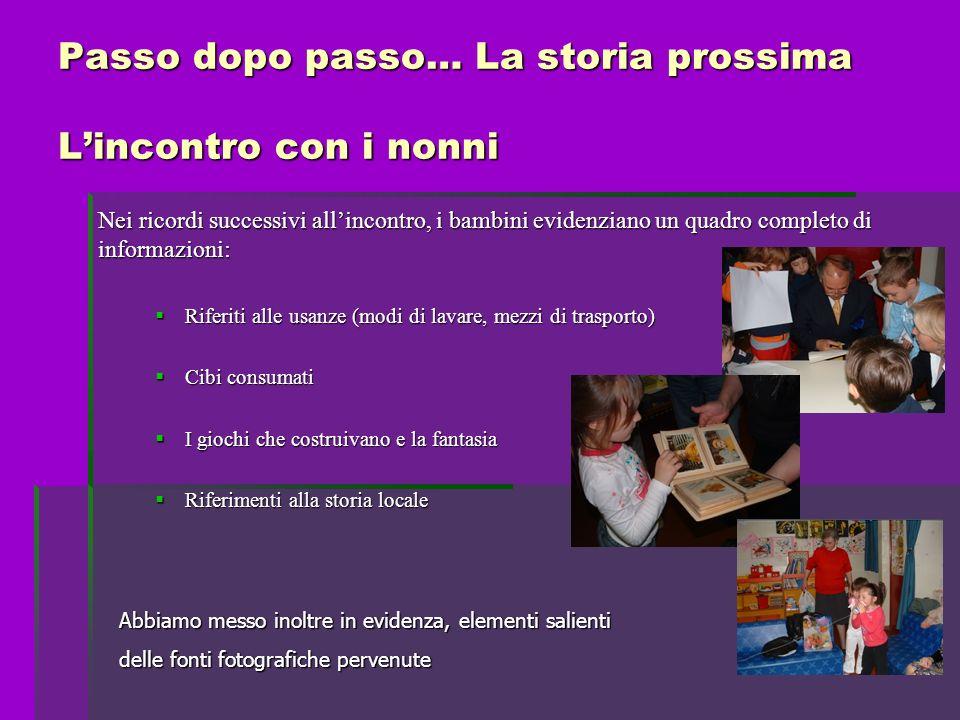 Passo dopo passo… La storia prossima Lincontro con i nonni Nei ricordi successivi allincontro, i bambini evidenziano un quadro completo di informazion