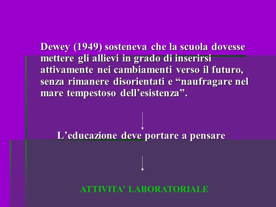 Dewey (1949) sosteneva che la scuola dovesse mettere gli allievi in grado di inserirsi attivamente nei cambiamenti verso il futuro, senza rimanere disorientati e naufragare nel mare tempestoso dellesistenza.