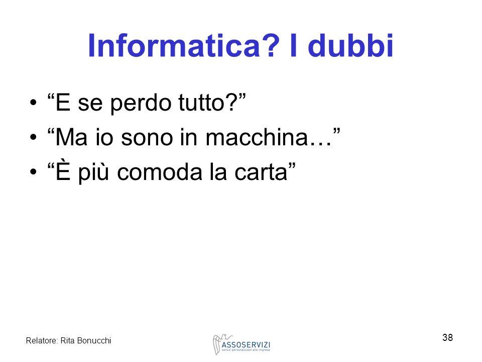 Relatore: Rita Bonucchi 38 Informatica? I dubbi E se perdo tutto? Ma io sono in macchina… È più comoda la carta