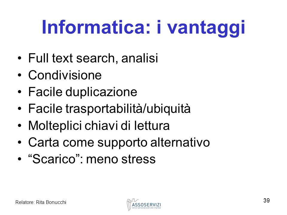 Relatore: Rita Bonucchi 39 Informatica: i vantaggi Full text search, analisi Condivisione Facile duplicazione Facile trasportabilità/ubiquità Moltepli